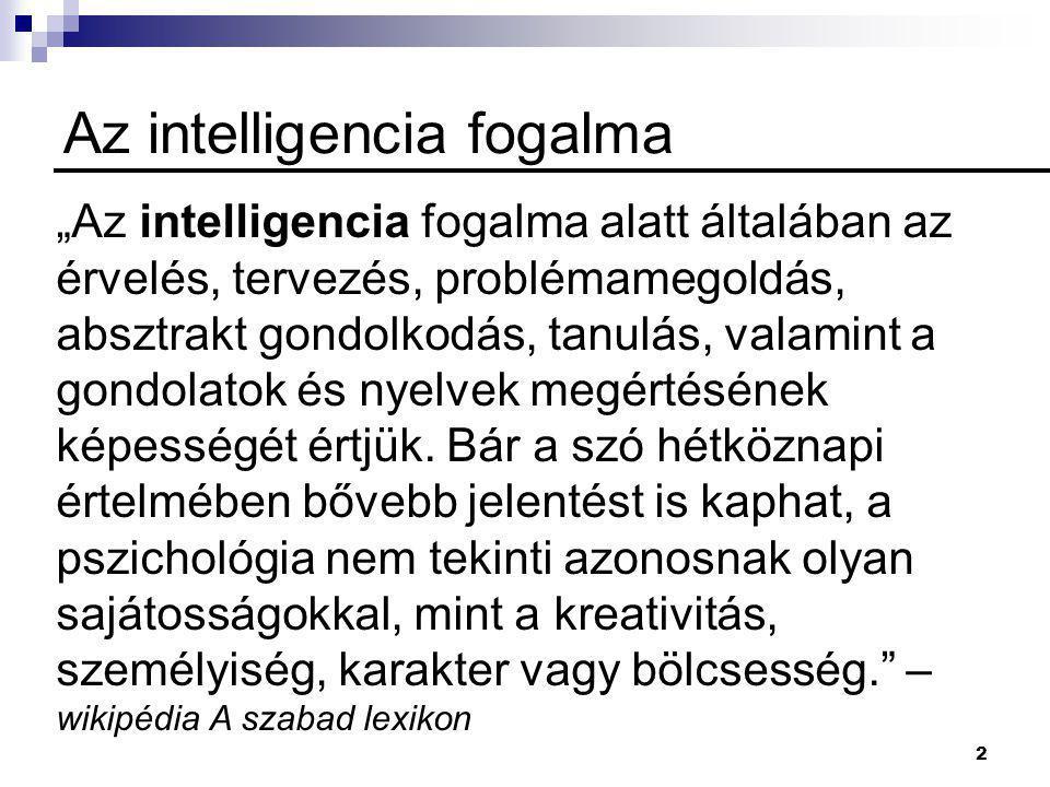 """2 Az intelligencia fogalma """"Az intelligencia fogalma alatt általában az érvelés, tervezés, problémamegoldás, absztrakt gondolkodás, tanulás, valamint a gondolatok és nyelvek megértésének képességét értjük."""