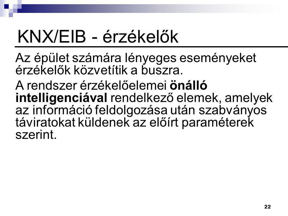 22 KNX/EIB - érzékelők Az épület számára lényeges eseményeket érzékelők közvetítik a buszra. A rendszer érzékelőelemei önálló intelligenciával rendelk