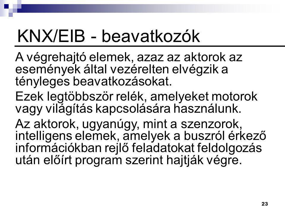 23 KNX/EIB - beavatkozók A végrehajtó elemek, azaz az aktorok az események által vezérelten elvégzik a tényleges beavatkozásokat. Ezek legtöbbször rel