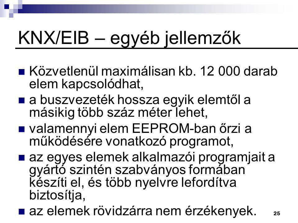 25 KNX/EIB – egyéb jellemzők  Közvetlenül maximálisan kb. 12 000 darab elem kapcsolódhat,  a buszvezeték hossza egyik elemtől a másikig több száz mé