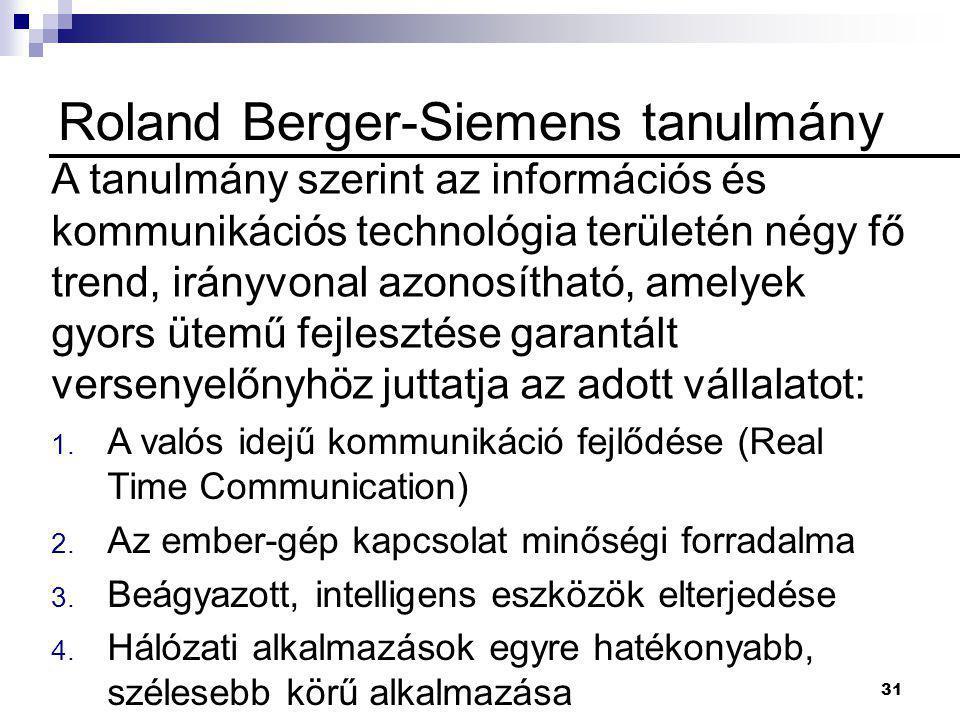 31 Roland Berger-Siemens tanulmány A tanulmány szerint az információs és kommunikációs technológia területén négy fő trend, irányvonal azonosítható, amelyek gyors ütemű fejlesztése garantált versenyelőnyhöz juttatja az adott vállalatot: 1.