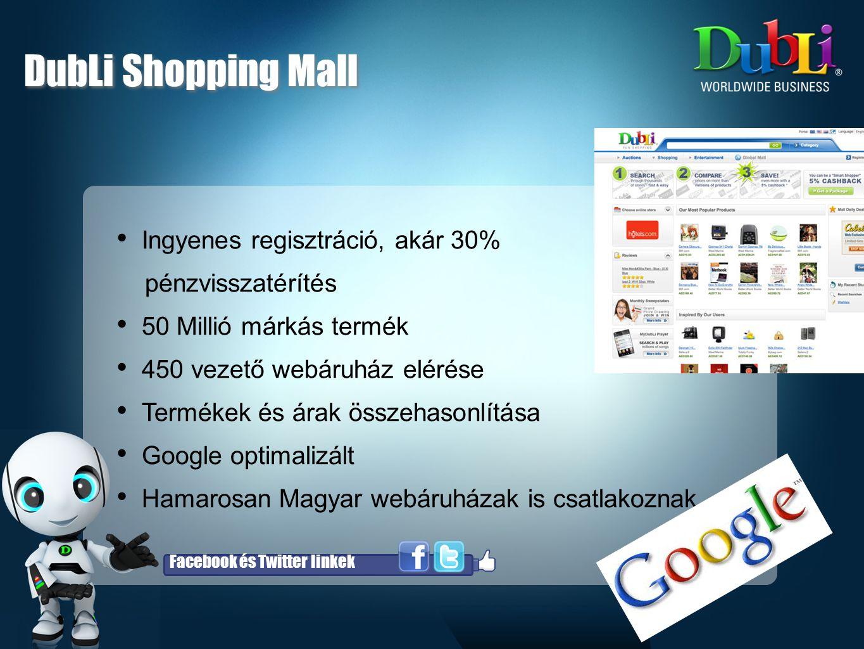 • Ingyenes regisztráció, akár 30% pénzvisszatérítés • 50 Millió márkás termék • 450 vezető webáruház elérése • Termékek és árak összehasonlítása • Google optimalizált • Hamarosan Magyar webáruházak is csatlakoznak Facebook és Twitter linkek DubLi Shopping Mall