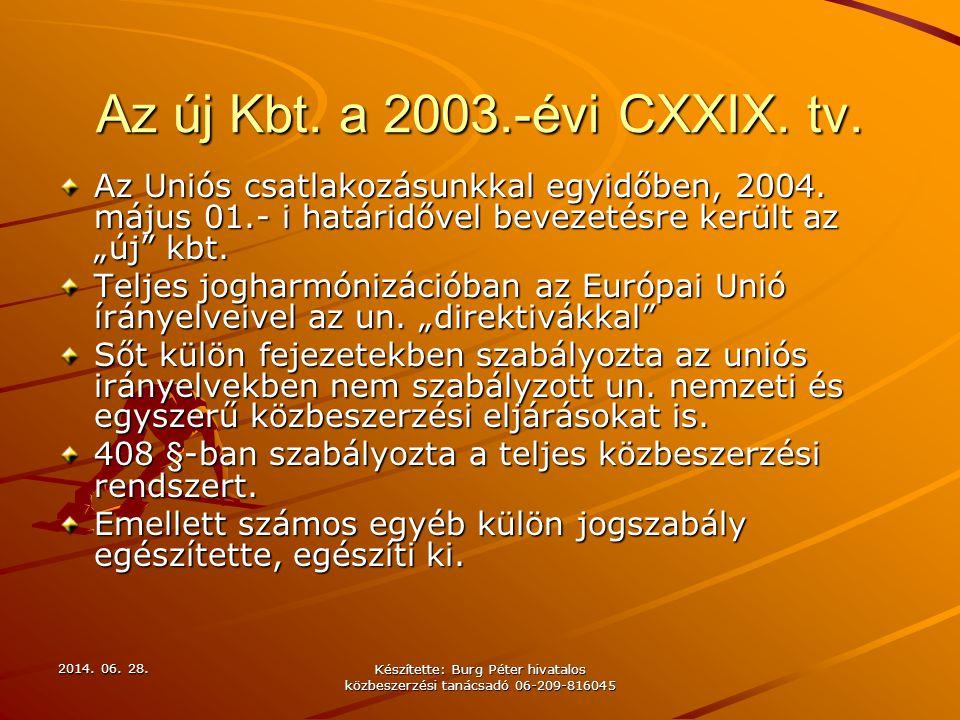 2014. 06. 28.2014. 06. 28.2014. 06. 28. Készítette: Burg Péter hivatalos közbeszerzési tanácsadó 06-209-816045 Az új Kbt. a 2003.-évi CXXIX. tv. Az Un