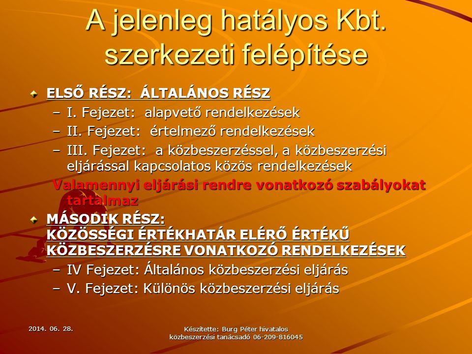 A jelenleg hatályos Kbt.szerkezeti felépítése ELSŐ RÉSZ: ÁLTALÁNOS RÉSZ –I.