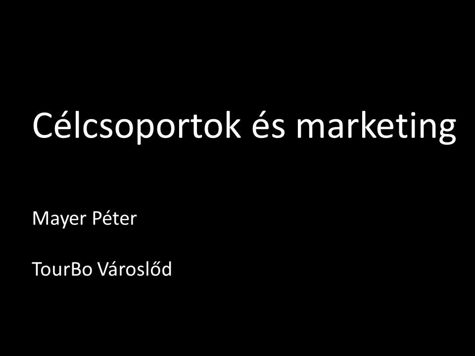 Célcsoportok és marketing Mayer Péter TourBo Városlőd