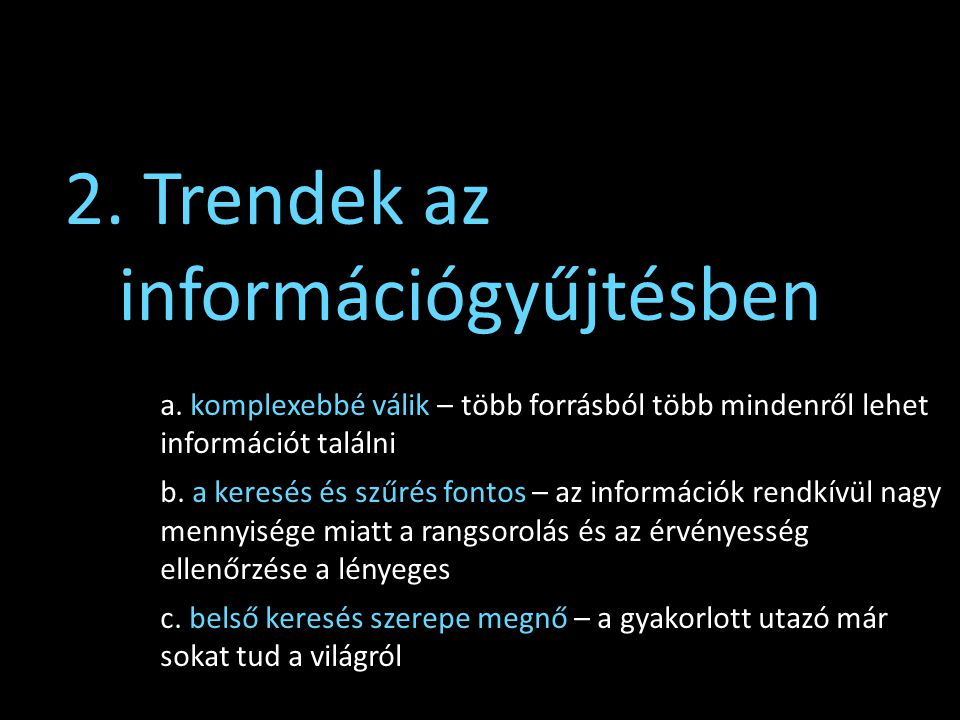 2. Trendek az információgyűjtésben a. komplexebbé válik – több forrásból több mindenről lehet információt találni b. a keresés és szűrés fontos – az i