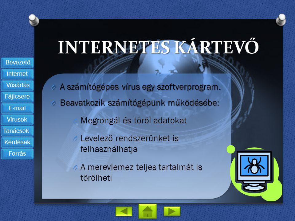 INTERNETES KÁRTEVŐ O A számítógépes vírus egy szoftverprogram. O Beavatkozik számítógépünk működésébe: O Megrongál és töröl adatokat O Levelező rendsz