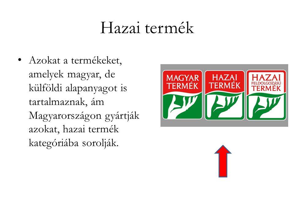 Hazai termék • Azokat a termékeket, amelyek magyar, de külföldi alapanyagot is tartalmaznak, ám Magyarországon gyártják azokat, hazai termék kategóriá