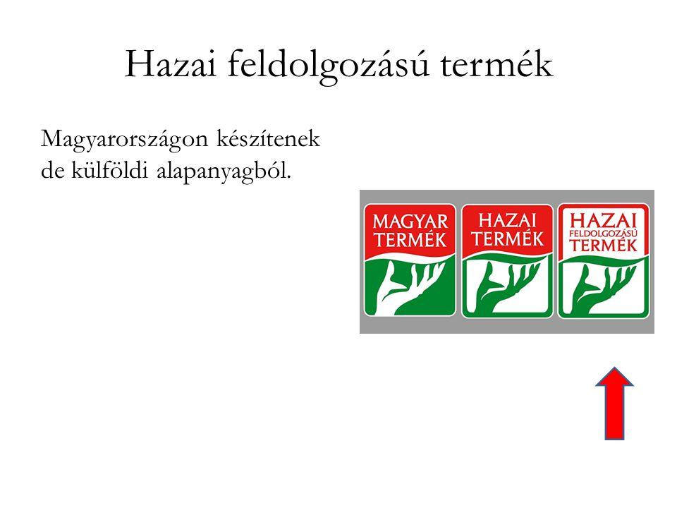 Hazai feldolgozású termék Magyarországon készítenek de külföldi alapanyagból.