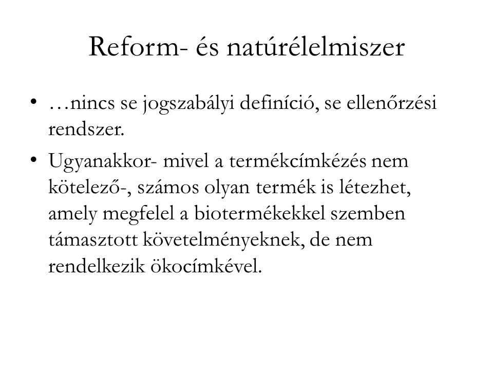 Reform- és natúrélelmiszer • …nincs se jogszabályi definíció, se ellenőrzési rendszer. • Ugyanakkor- mivel a termékcímkézés nem kötelező-, számos olya