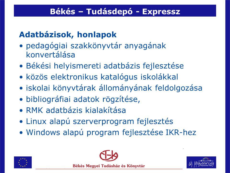 Békés – Tudásdepó - Expressz Adatbázisok, honlapok •pedagógiai szakkönyvtár anyagának konvertálása •Békési helyismereti adatbázis fejlesztése •közös elektronikus katalógus iskolákkal •iskolai könyvtárak állományának feldolgozása •bibliográfiai adatok rögzítése, •RMK adatbázis kialakítása •Linux alapú szerverprogram fejlesztés •Windows alapú program fejlesztése IKR-hez