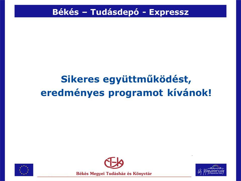 Békés – Tudásdepó - Expressz Sikeres együttműködést, eredményes programot kívánok!