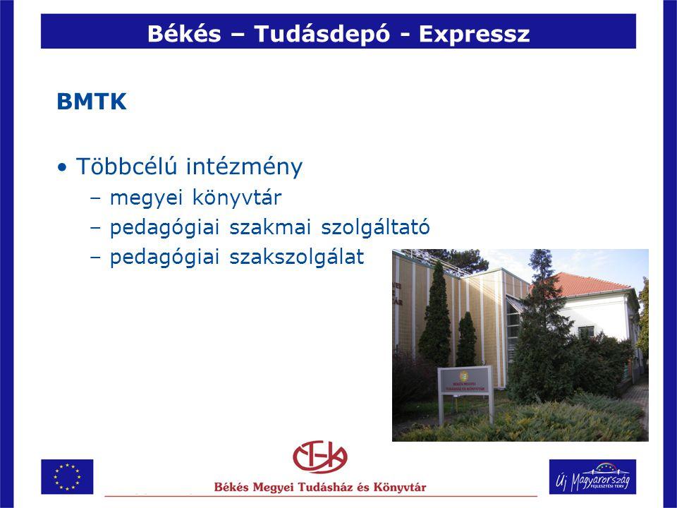 Békés – Tudásdepó - Expressz BMTK •Többcélú intézmény –megyei könyvtár –pedagógiai szakmai szolgáltató –pedagógiai szakszolgálat
