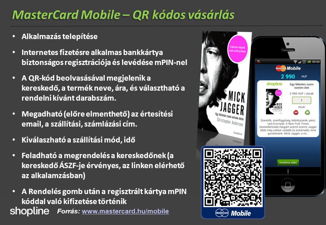 MasterCard Mobile – QR kódos vásárlás Forrás: www.mastercard.hu/mobilewww.mastercard.hu/mobile • Alkalmazás telepítése • Internetes fizetésre alkalmas