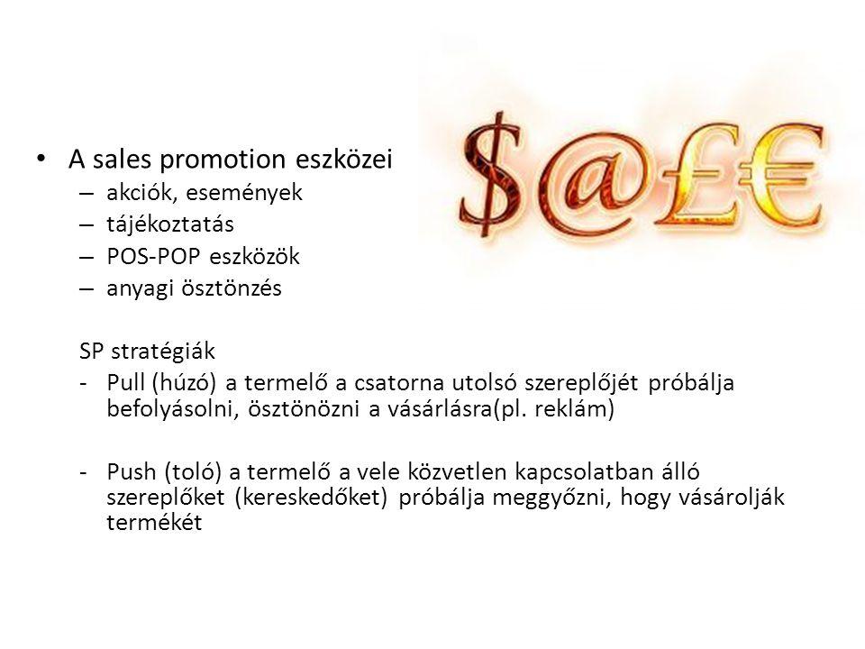 • A sales promotion eszközei – akciók, események – tájékoztatás – POS-POP eszközök – anyagi ösztönzés SP stratégiák -Pull (húzó) a termelő a csatorna utolsó szereplőjét próbálja befolyásolni, ösztönözni a vásárlásra(pl.