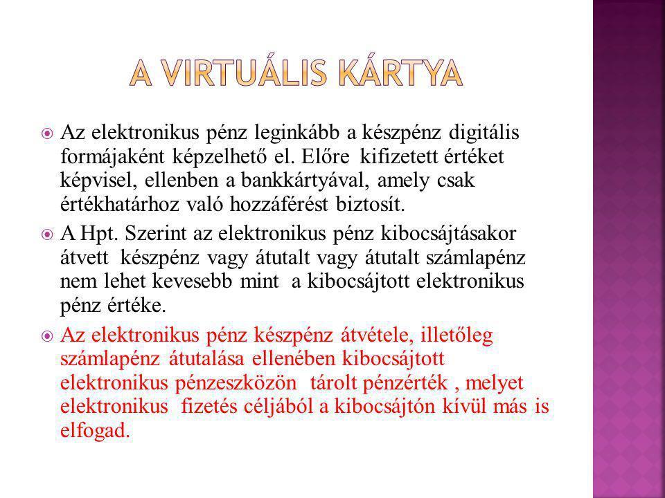  Az elektronikus pénz leginkább a készpénz digitális formájaként képzelhető el.