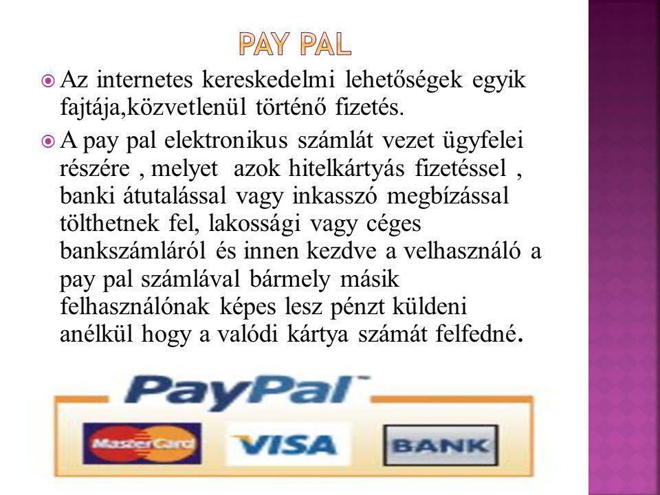  Az internetes kereskedelmi lehetőségek egyik fajtája,közvetlenül történő fizetés.  A pay pal elektronikus számlát vezet ügyfelei részére, melyet az
