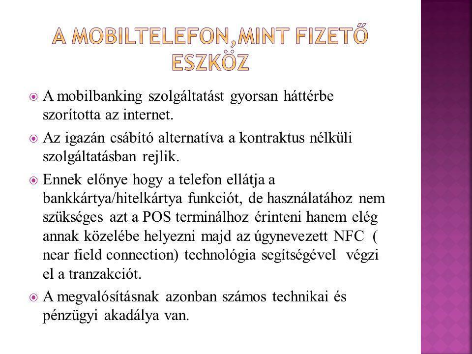  A mobilbanking szolgáltatást gyorsan háttérbe szorította az internet.  Az igazán csábító alternatíva a kontraktus nélküli szolgáltatásban rejlik. 