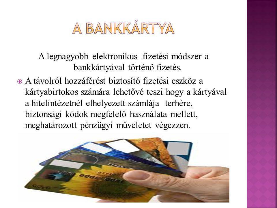 A legnagyobb elektronikus fizetési módszer a bankkártyával történő fizetés.  A távolról hozzáférést biztosító fizetési eszköz a kártyabirtokos számár