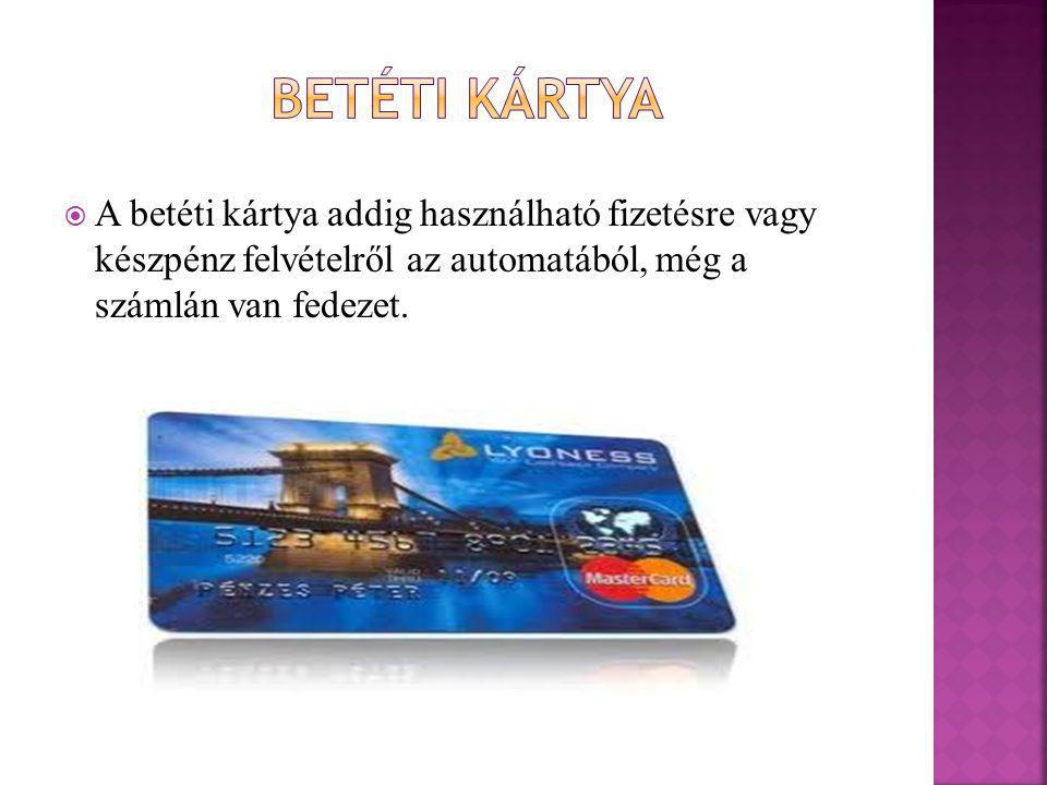  A bankkártyák a számlán lévő fedezetet meghaladóan vagy fedezet nélkül, egy előre rögzített hitelkeretig történő vásárlást, készpénzfelvételt tesznek lehetővé.
