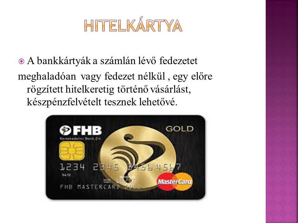  A bankkártyák a számlán lévő fedezetet meghaladóan vagy fedezet nélkül, egy előre rögzített hitelkeretig történő vásárlást, készpénzfelvételt teszne