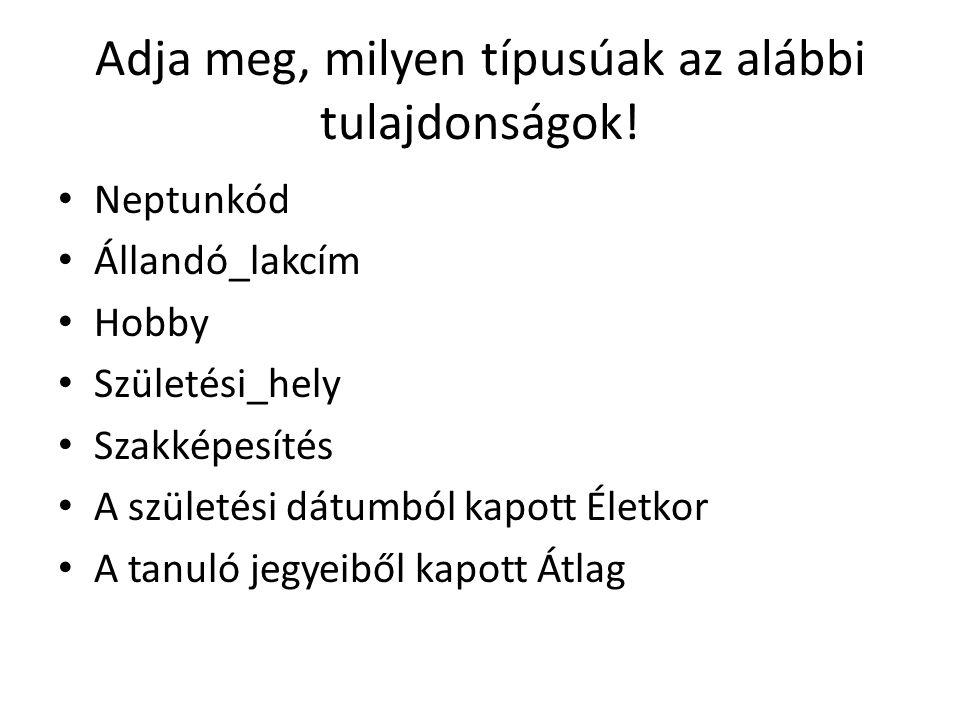 Adja meg, milyen típusúak az alábbi tulajdonságok.