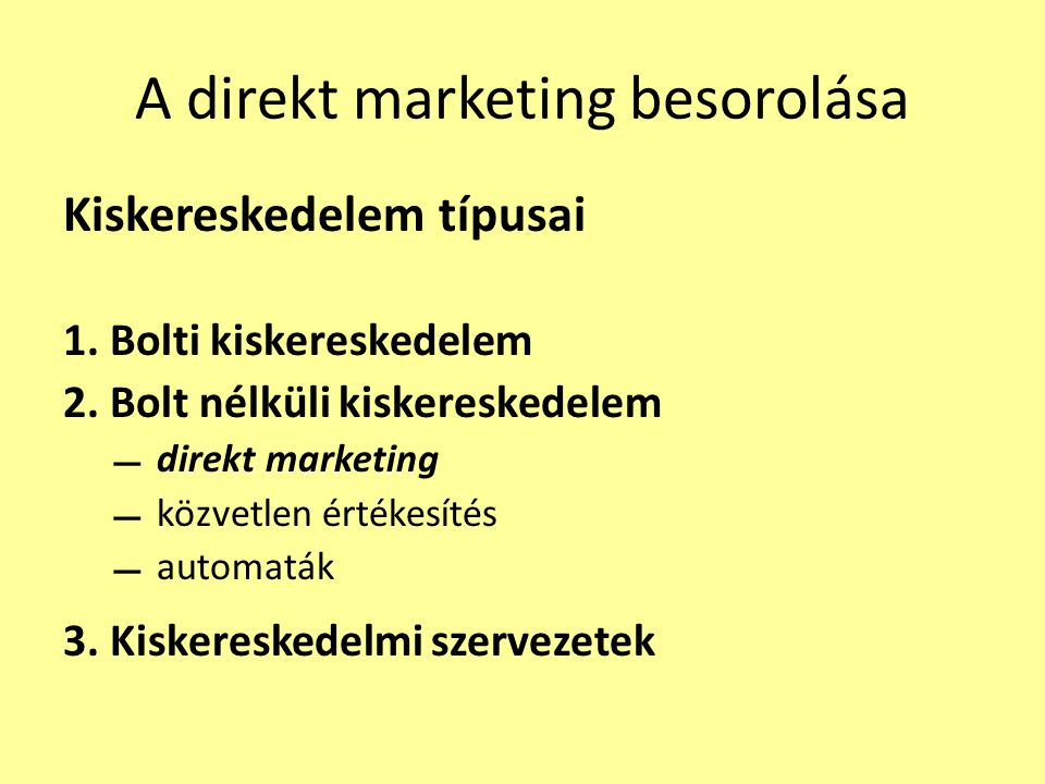 A direkt marketing besorolása Kiskereskedelem típusai 1. Bolti kiskereskedelem 2. Bolt nélküli kiskereskedelem  direkt marketing  közvetlen értékesí