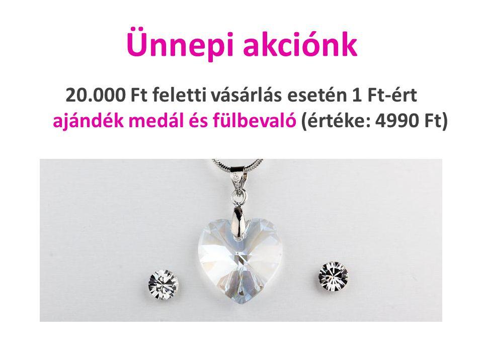 Ünnepi akciónk 20.000 Ft feletti vásárlás esetén 1 Ft-ért ajándék medál és fülbevaló (értéke: 4990 Ft)