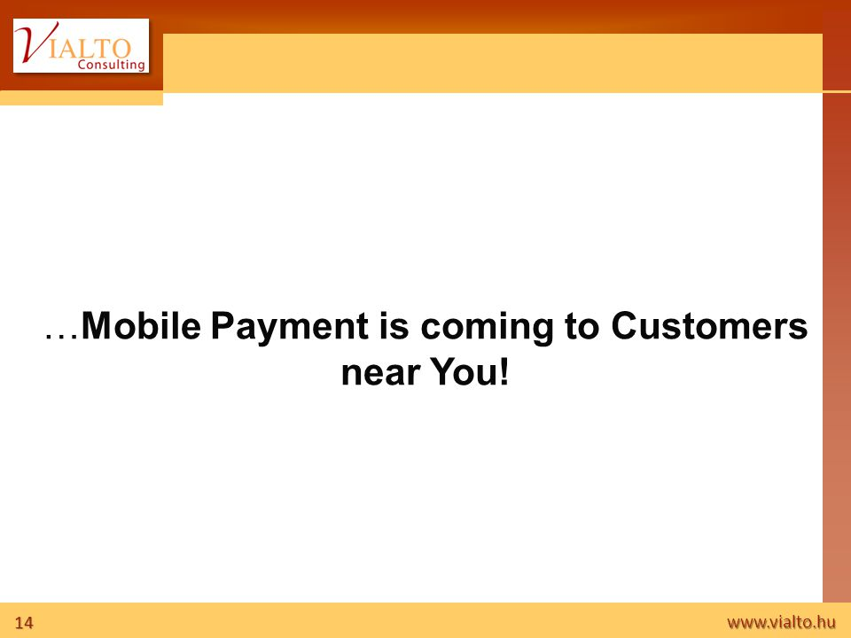 14 www.vialto.hu …Mobile Payment is coming to Customers near You!