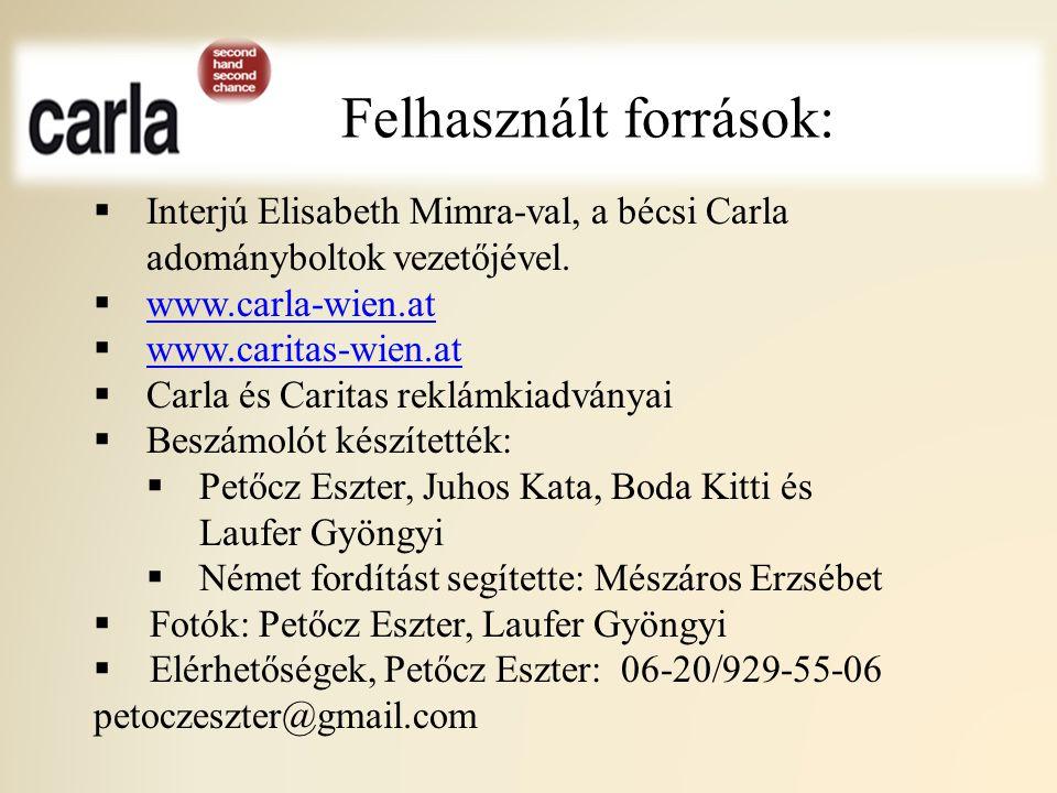 Felhasznált források:  Interjú Elisabeth Mimra-val, a bécsi Carla adományboltok vezetőjével.  www.carla-wien.at www.carla-wien.at  www.caritas-wien