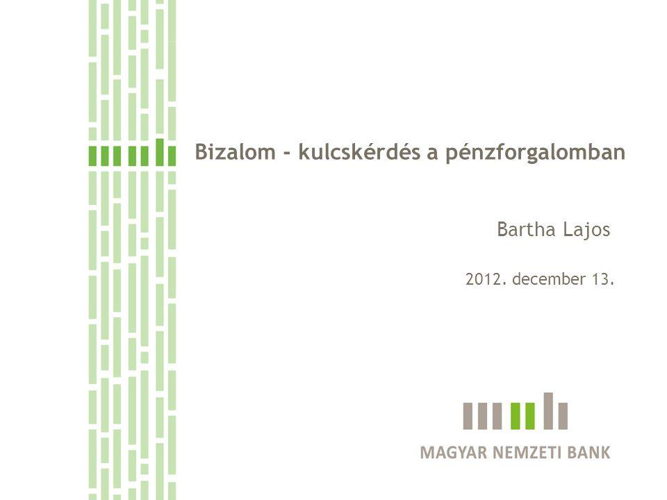 Bizalom - kulcskérdés a pénzforgalomban Bartha Lajos 2012. december 13.