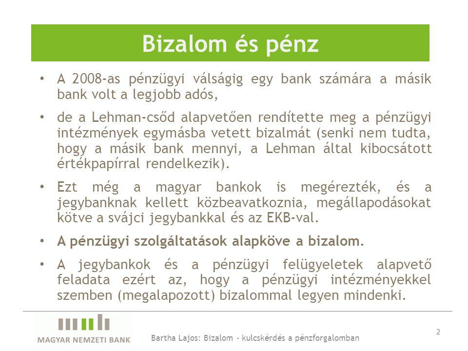 2 Bizalom és pénz • A 2008-as pénzügyi válságig egy bank számára a másik bank volt a legjobb adós, • de a Lehman-csőd alapvetően rendítette meg a pénzügyi intézmények egymásba vetett bizalmát (senki nem tudta, hogy a másik bank mennyi, a Lehman által kibocsátott értékpapírral rendelkezik).