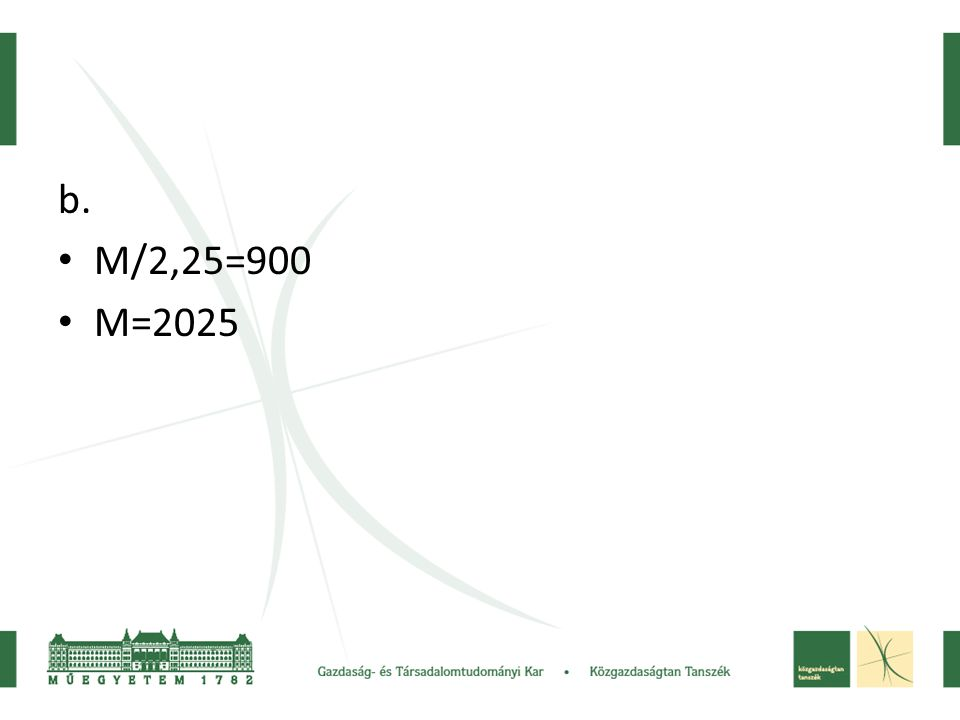 b. • M/2,25=900 • M=2025