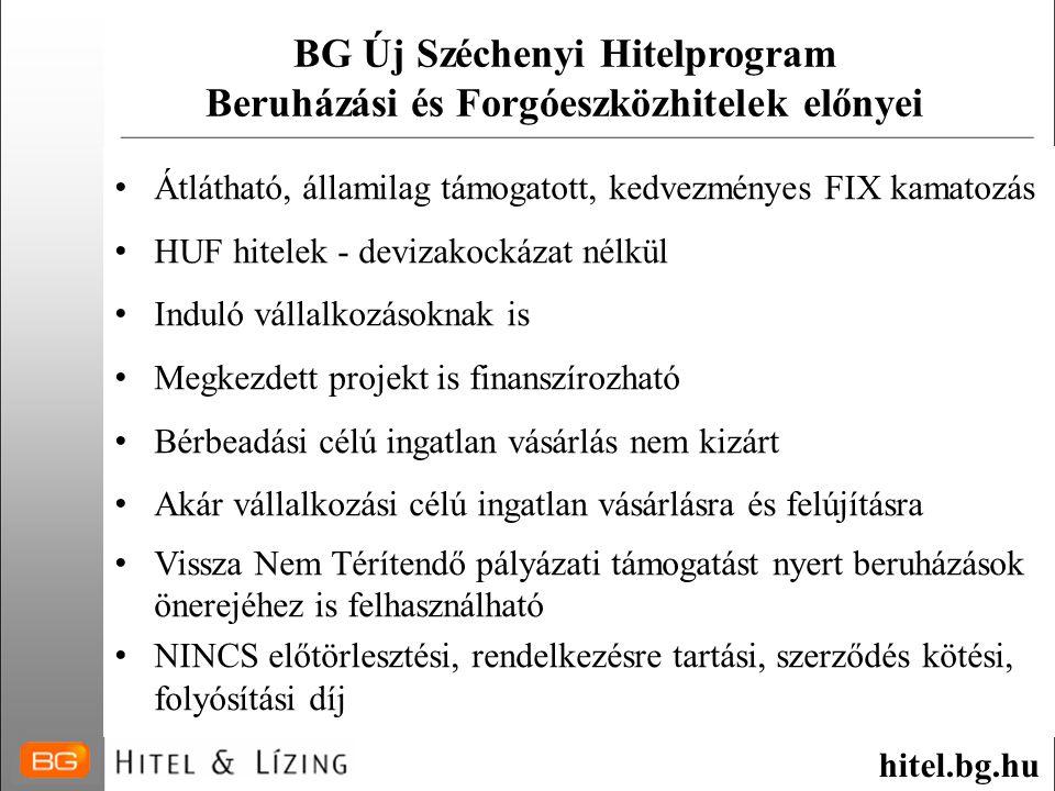 BG Új Széchenyi Hitelprogram Beruházási és Forgóeszközhitelek előnyei • Átlátható, államilag támogatott, kedvezményes FIX kamatozás • HUF hitelek - de
