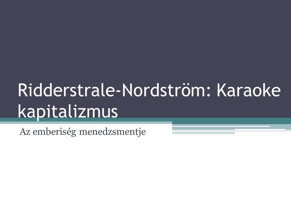 Ridderstrale-Nordström: Karaoke kapitalizmus Az emberiség menedzsmentje