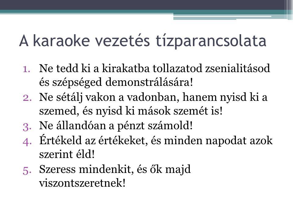 A karaoke vezetés tízparancsolata 1.Ne tedd ki a kirakatba tollazatod zsenialitásod és szépséged demonstrálására.