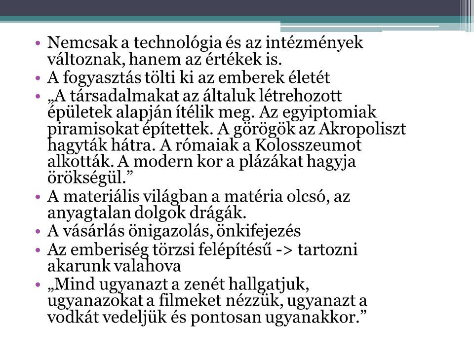 •Nemcsak a technológia és az intézmények változnak, hanem az értékek is.