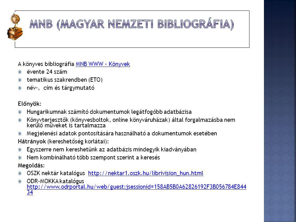 A könyves bibliográfia MNB WWW - KönyvekMNB WWW - Könyvek  évente 24 szám  tematikus szakrendben (ETO)  név-, cím és tárgymutató Előnyök:  Hungari