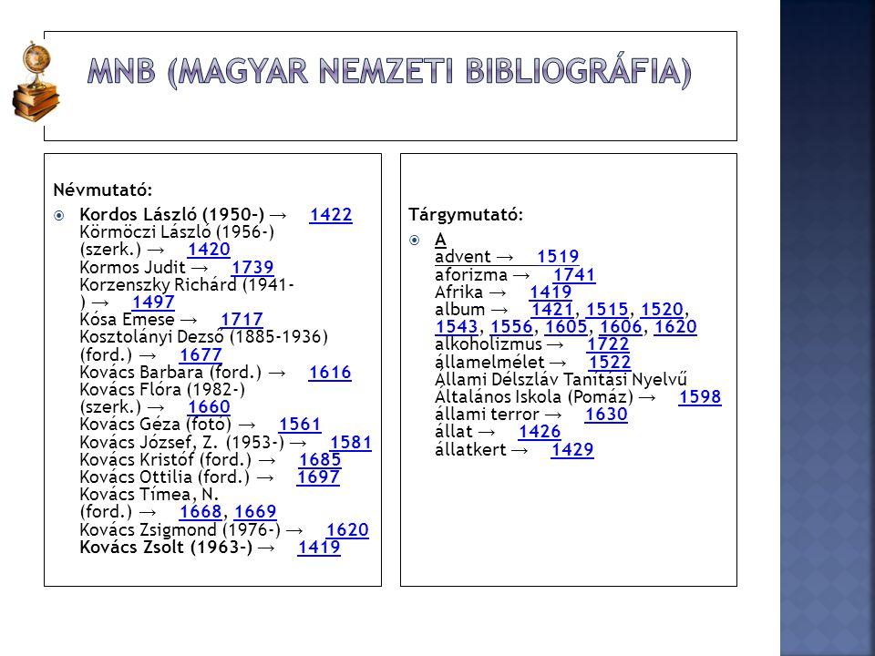 Névmutató:  Kordos László (1950-) → 1422 Körmöczi László (1956-) (szerk.) → 1420 Kormos Judit → 1739 Korzenszky Richárd (1941- ) → 1497 Kósa Emese →