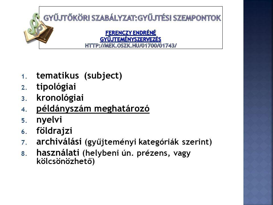 1. tematikus (subject) 2. tipológiai 3. kronológiai 4. példányszám meghatározó 5. nyelvi 6. földrajzi 7. archiválási (gyűjteményi kategóriák szerint)