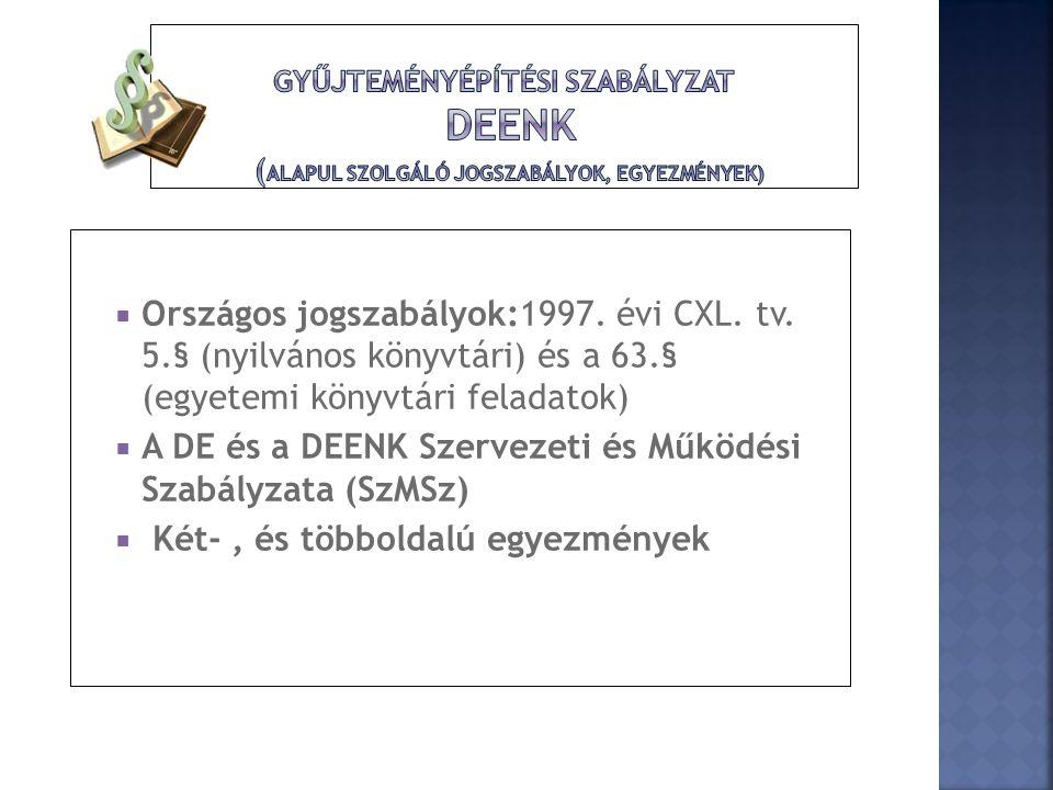  Országos jogszabályok:1997. évi CXL. tv. 5.§ (nyilvános könyvtári) és a 63.§ (egyetemi könyvtári feladatok)  A DE és a DEENK Szervezeti és Működési