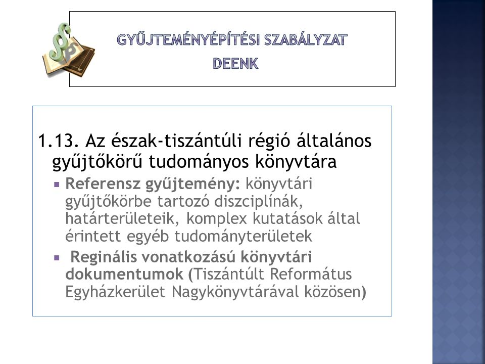 DEENK gyűjteményének szerkezete  Törzsállomány  Elektronikus könyvtár (helyi + országos)  Kézikönyvtárak  Különgyűjtemények  Szakkönyvtárak