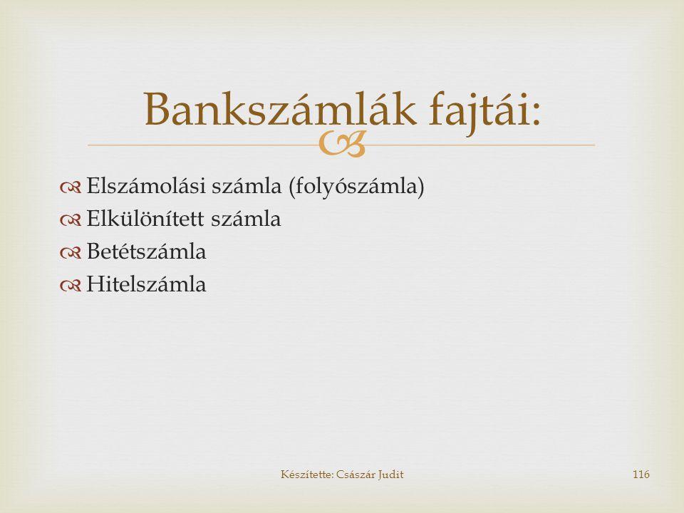   Elszámolási számla (folyószámla)  Elkülönített számla  Betétszámla  Hitelszámla Bankszámlák fajtái: Készítette: Császár Judit116