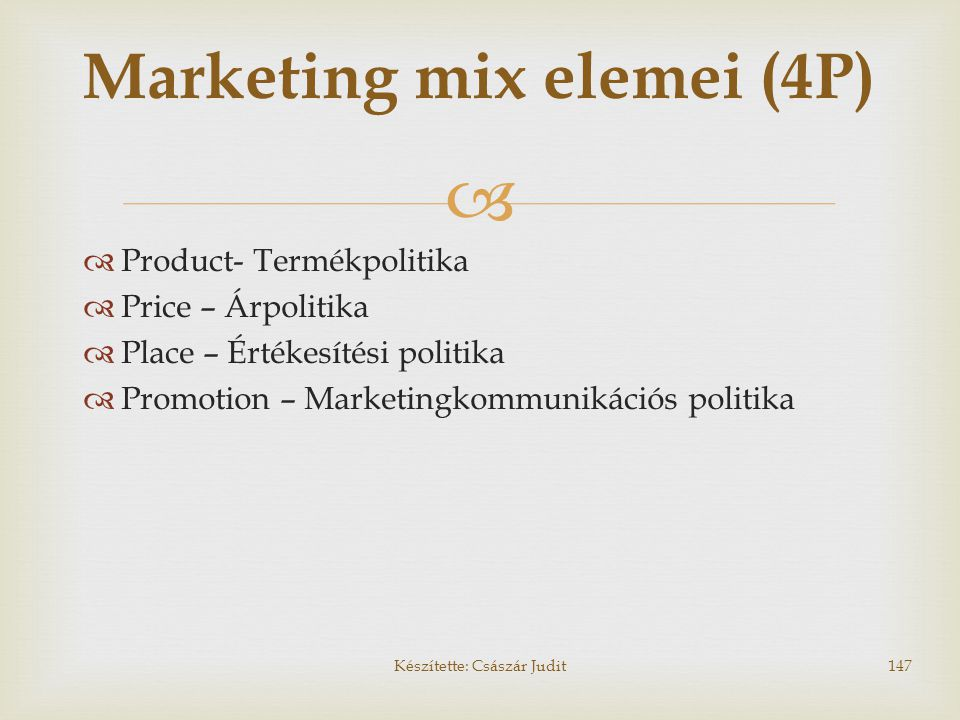   Product- Termékpolitika  Price – Árpolitika  Place – Értékesítési politika  Promotion – Marketingkommunikációs politika Marketing mix elemei (4