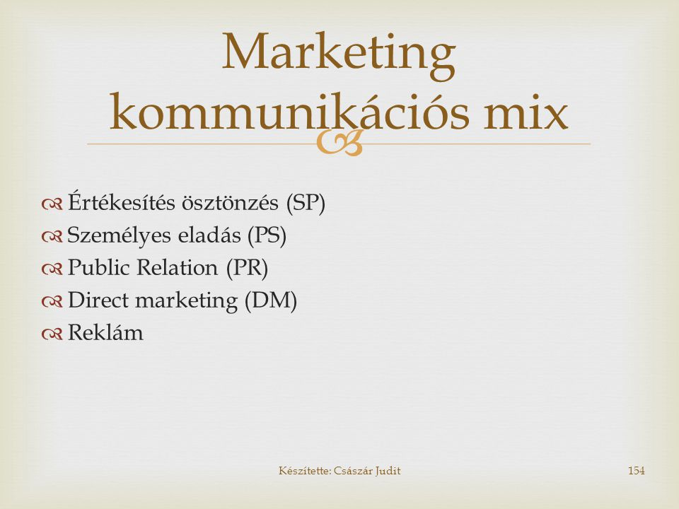   Értékesítés ösztönzés (SP)  Személyes eladás (PS)  Public Relation (PR)  Direct marketing (DM)  Reklám Marketing kommunikációs mix Készítette: