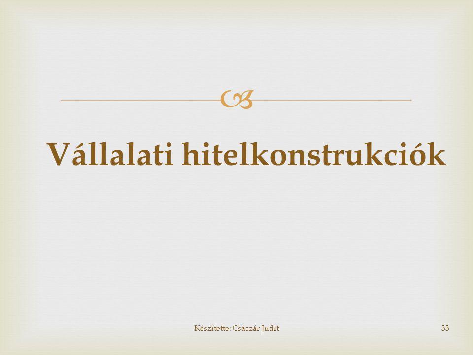  Vállalati hitelkonstrukciók Készítette: Császár Judit33