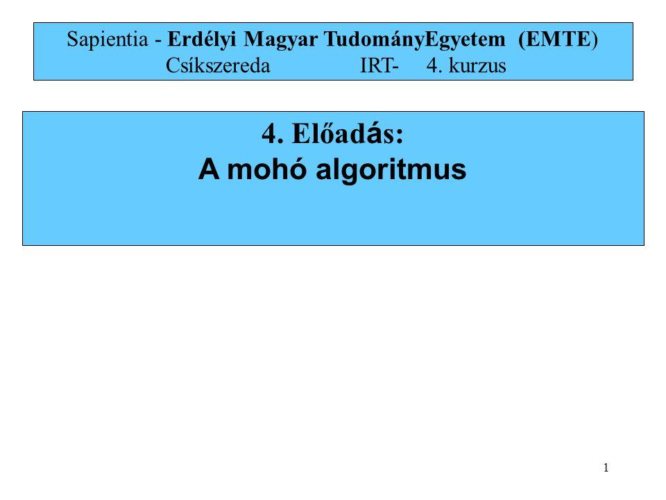 1 4. Előad á s: A mohó algoritmus Sapientia - Erdélyi Magyar TudományEgyetem (EMTE) Csíkszereda IRT-4. kurzus