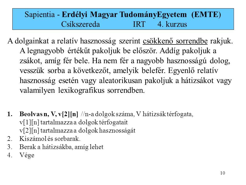 10 Sapientia - Erdélyi Magyar TudományEgyetem (EMTE) Csíkszereda IRT4. kurzus A dolgainkat a relatív hasznosság szerint csökkenő sorrendbe rakjuk. A l