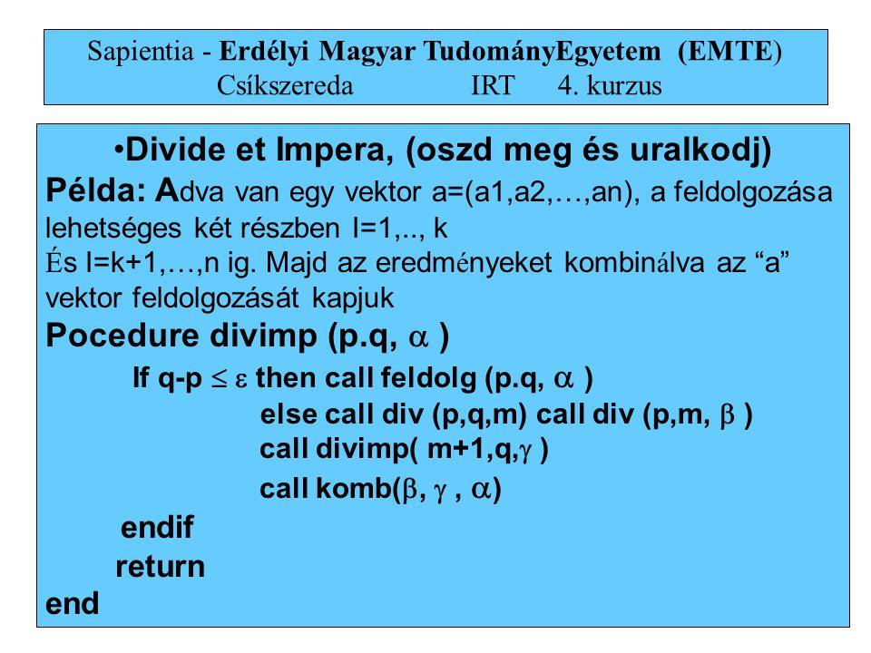 21 •Divide et Impera, (oszd meg és uralkodj) Példa: A dva van egy vektor a=(a1,a2,…,an), a feldolgozása lehetséges két részben I=1,.., k É s I=k+1,…,n ig.