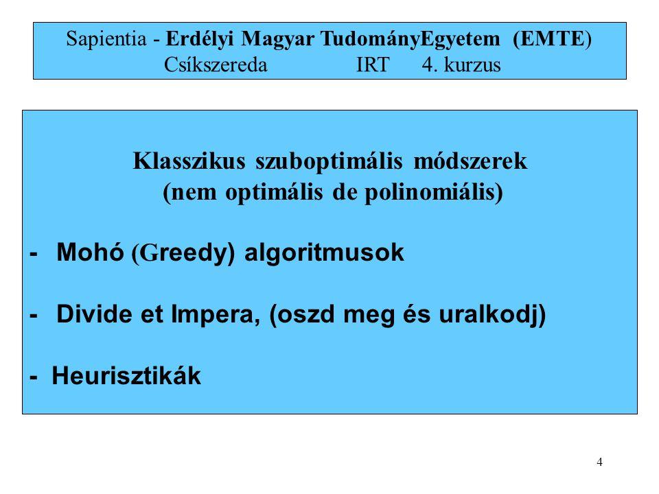 4 Klasszikus szuboptimális módszerek (nem optimális de polinomiális) - Mohó (G reedy) algoritmusok - Divide et Impera, (oszd meg és uralkodj) - Heuris
